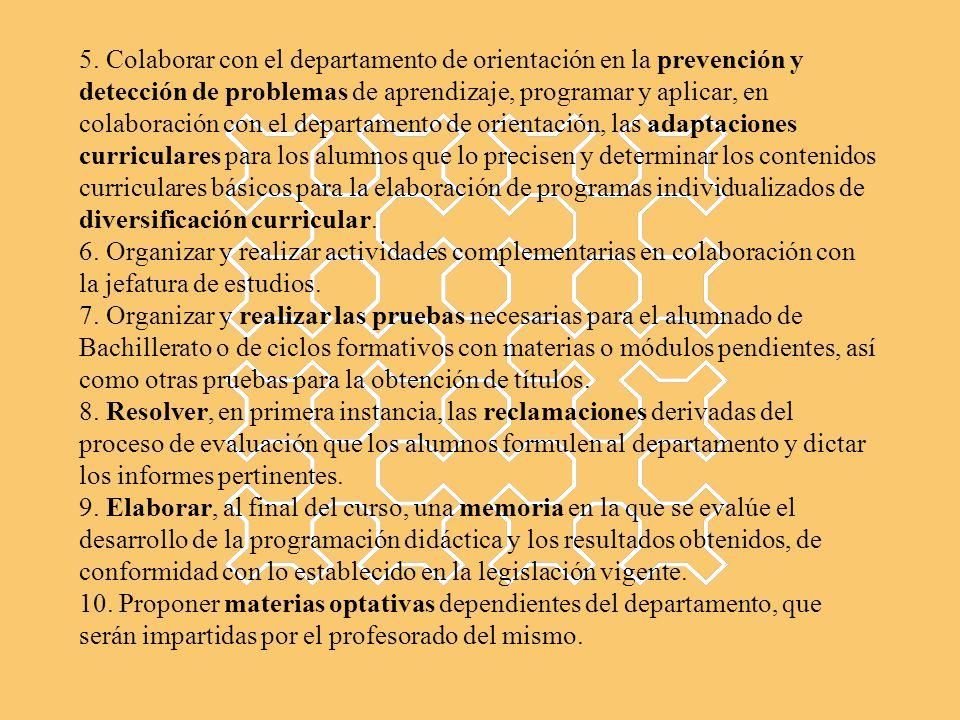 5. Colaborar con el departamento de orientación en la prevención y detección de problemas de aprendizaje, programar y aplicar, en colaboración con el