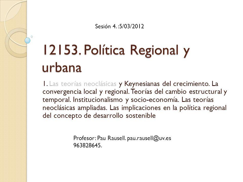 12153. Política Regional y urbana 1. Las teorías neoclásicas y Keynesianas del crecimiento.