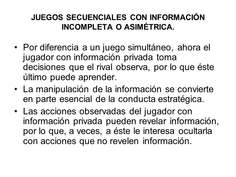 JUEGOS SECUENCIALES CON INFORMACIÓN INCOMPLETA O ASIMÉTRICA.