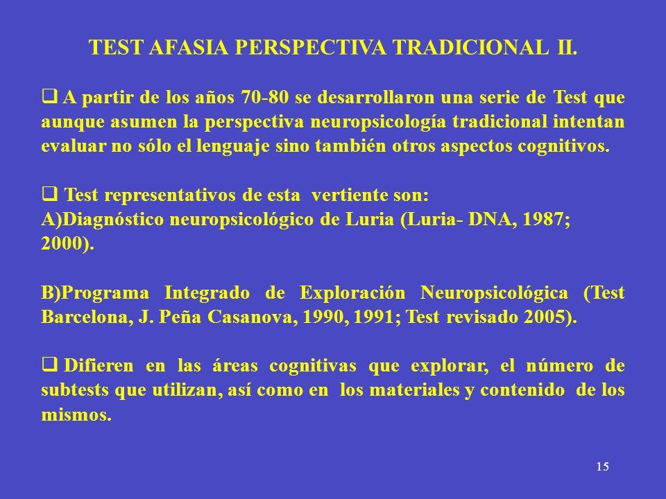 15 TEST AFASIA PERSPECTIVA TRADICIONAL II. A partir de los años 70-80 se desarrollaron una serie de Test que aunque asumen la perspectiva neuropsicolo