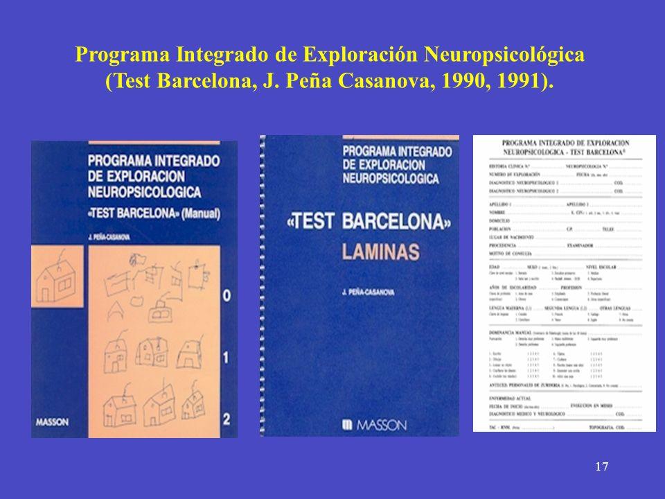17 Programa Integrado de Exploración Neuropsicológica (Test Barcelona, J. Peña Casanova, 1990, 1991).