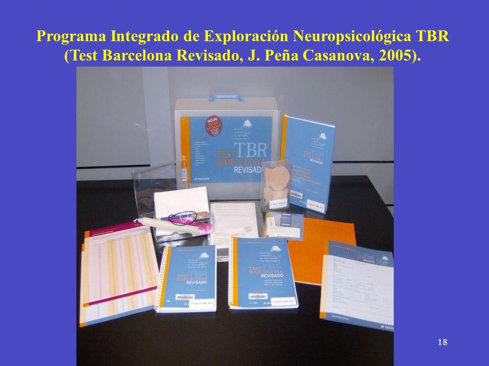 18 Programa Integrado de Exploración Neuropsicológica TBR (Test Barcelona Revisado, J. Peña Casanova, 2005).