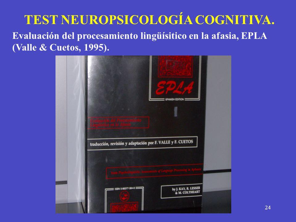 24 TEST NEUROPSICOLOGÍA COGNITIVA. Evaluación del procesamiento lingüísitico en la afasia, EPLA (Valle & Cuetos, 1995).