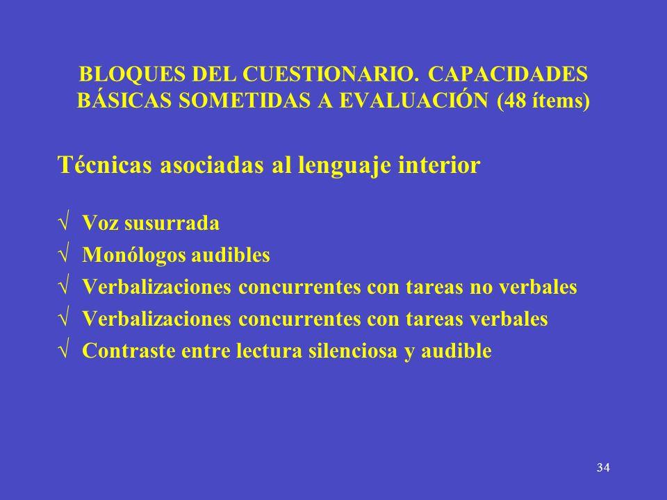 34 BLOQUES DEL CUESTIONARIO. CAPACIDADES BÁSICAS SOMETIDAS A EVALUACIÓN (48 ítems) Técnicas asociadas al lenguaje interior Voz susurrada Monólogos aud