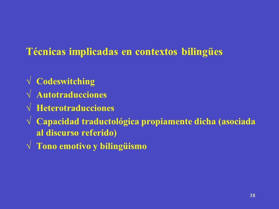 38 Técnicas implicadas en contextos bilingües Codeswitching Autotraducciones Heterotraducciones Capacidad traductológica propiamente dicha (asociada a