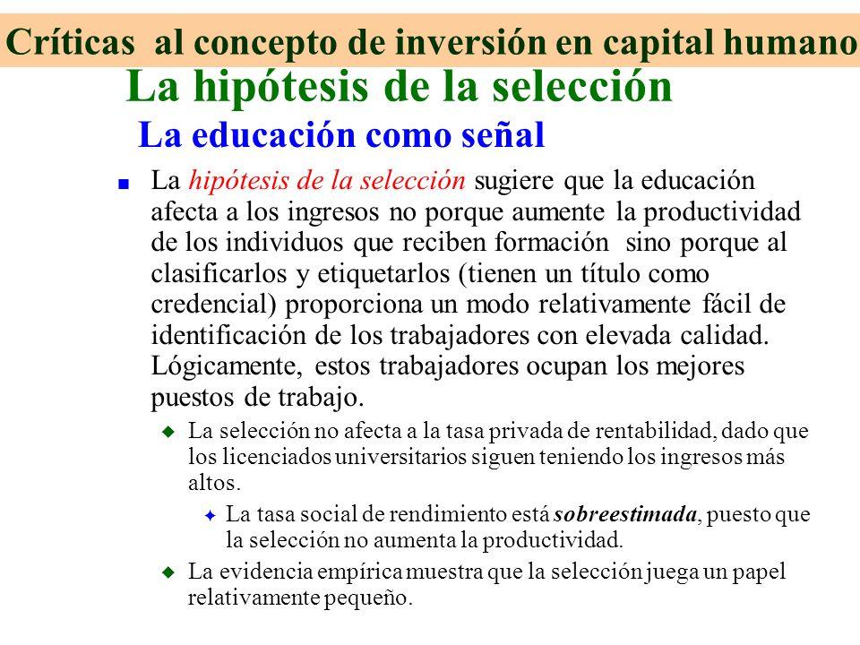 n La hipótesis de la selección sugiere que la educación afecta a los ingresos no porque aumente la productividad de los individuos que reciben formaci