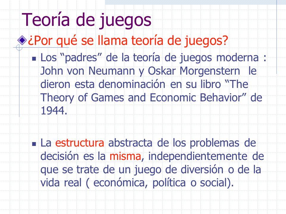 Teoría de juegos ¿Por qué se llama teoría de juegos? Los padres de la teoría de juegos moderna : John von Neumann y Oskar Morgenstern le dieron esta d