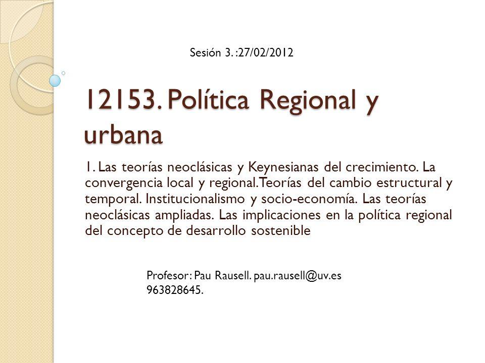 12153. Política Regional y urbana 1. Las teorías neoclásicas y Keynesianas del crecimiento. La convergencia local y regional.Teorías del cambio estruc