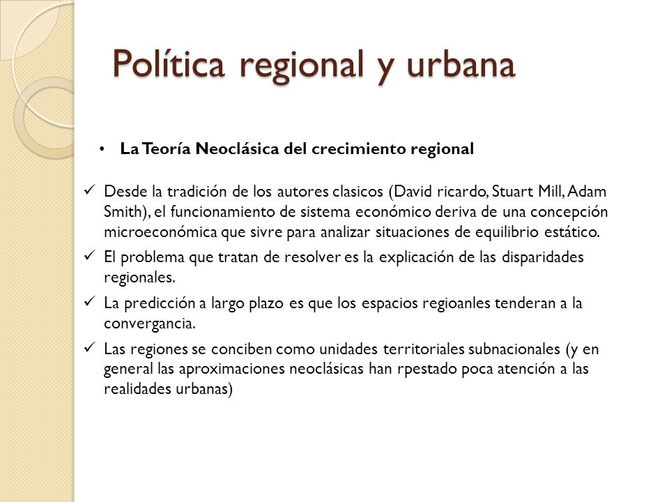 Política regional y urbana La Teoría Neoclásica del crecimiento El crecimiento regional hace referencia a la expansión de la capacidad productiva de la región y depende de la capacidad de atracción de factores productivos (capital y trabajo).