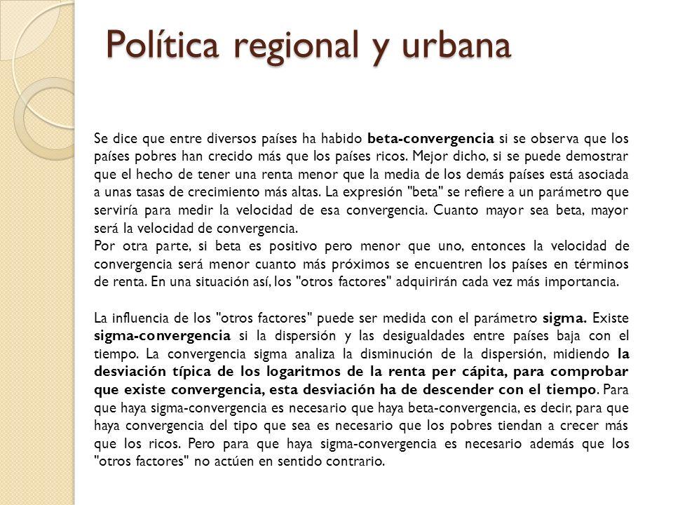 Política regional y urbana La últimas evidencias empíricas para Europa, nos indican un beta-convergencia, a una velocidad que se denomina normal, pues es alrededor del 2%, mientras que a nivel de país se ha hecho a una velocidad de 3,6%.
