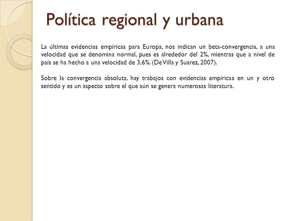 Política regional y urbana La últimas evidencias empíricas para Europa, nos indican un beta-convergencia, a una velocidad que se denomina normal, pues