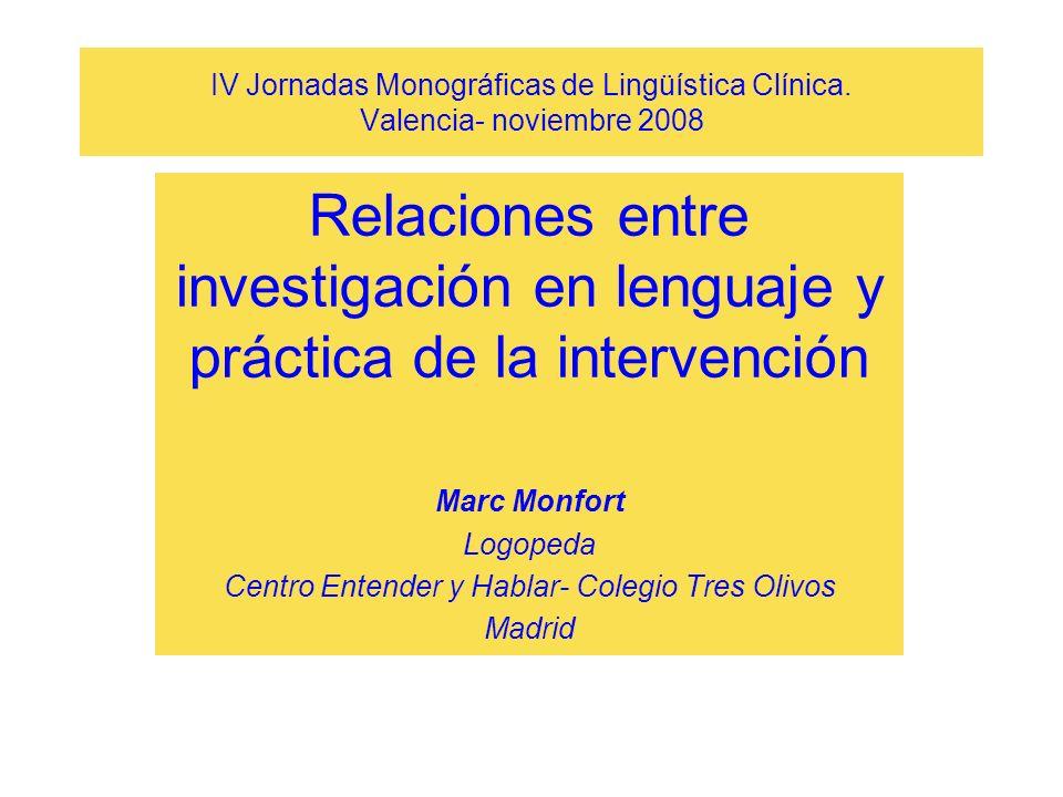IV Jornadas Monográficas de Lingüística Clínica. Valencia- noviembre 2008 Relaciones entre investigación en lenguaje y práctica de la intervención Mar