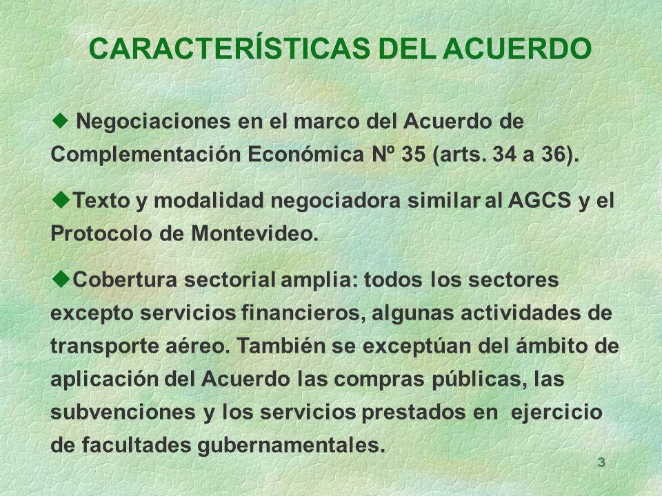 3 CARACTERÍSTICAS DEL ACUERDO u Negociaciones en el marco del Acuerdo de Complementación Económica Nº 35 (arts.