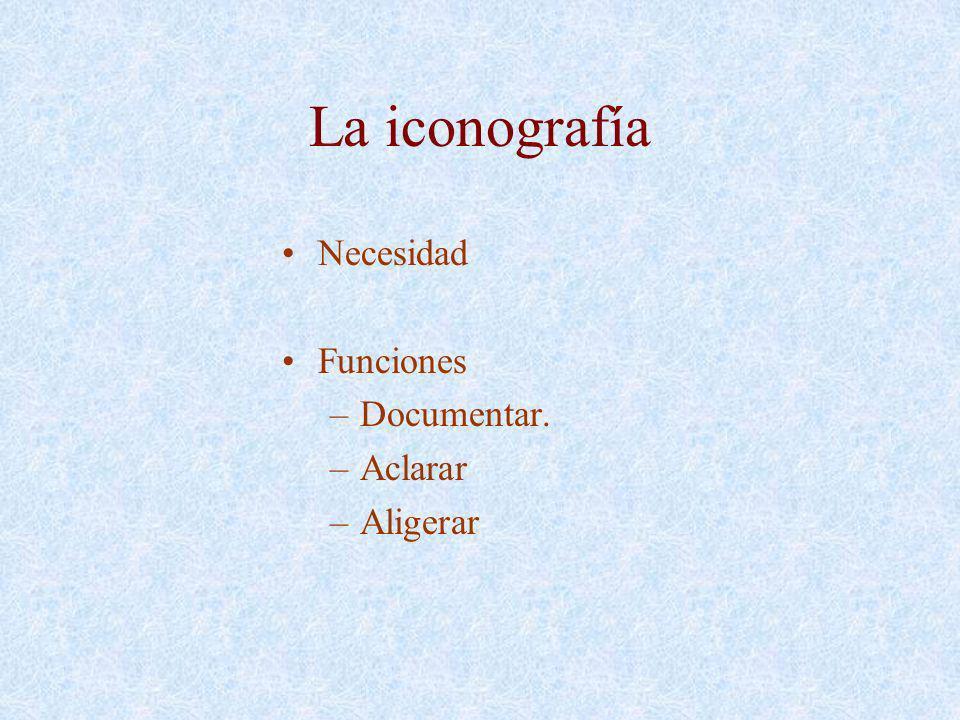 La iconografía Necesidad Funciones –Documentar. –Aclarar –Aligerar