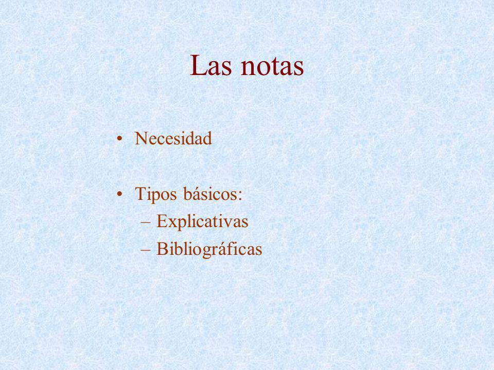 Las notas Necesidad Tipos básicos: –Explicativas –Bibliográficas