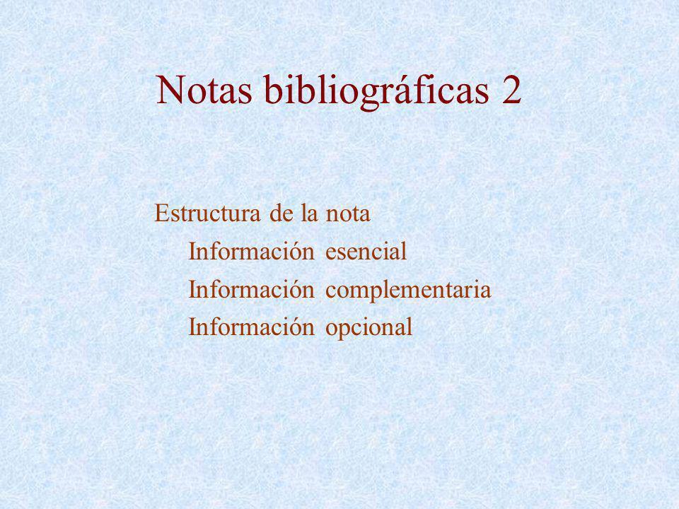 Notas bibliográficas 2 Estructura de la nota Información esencial Información complementaria Información opcional