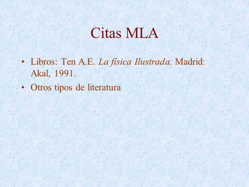 Citas MLA Libros: Ten A.E. La física Ilustrada. Madrid: Akal, 1991. Otros tipos de literatura