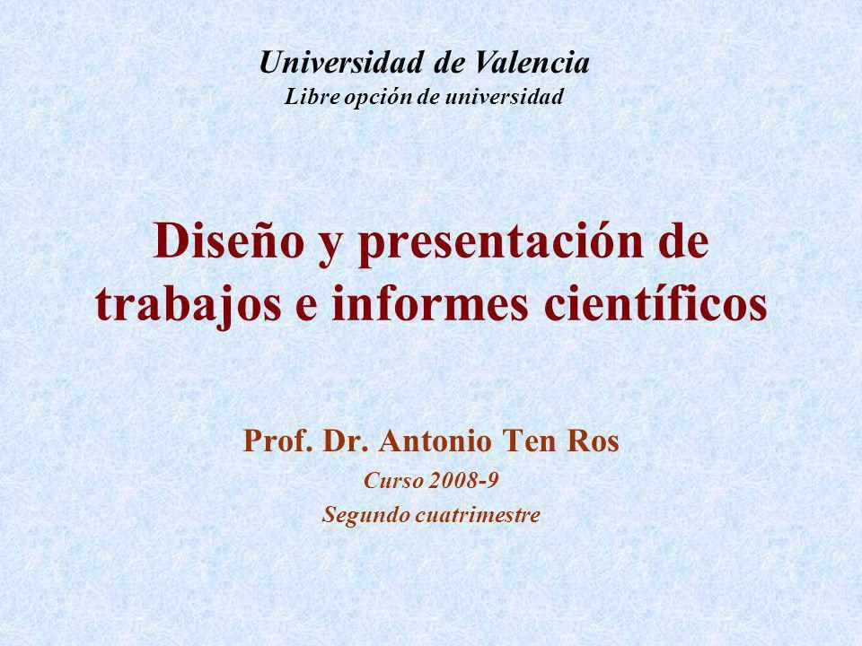 Diseño y presentación de trabajos e informes científicos Prof. Dr. Antonio Ten Ros Curso 2008-9 Segundo cuatrimestre Universidad de Valencia Libre opc