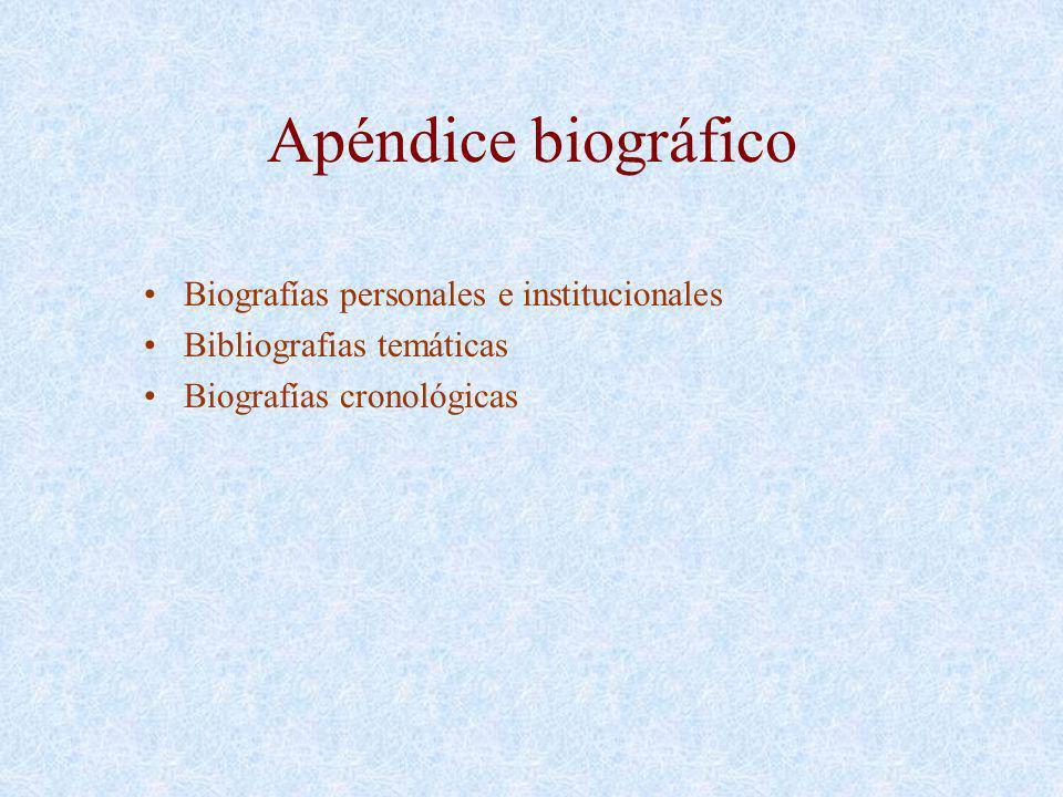 Apéndice biográfico Biografías personales e institucionales Bibliografias temáticas Biografías cronológicas
