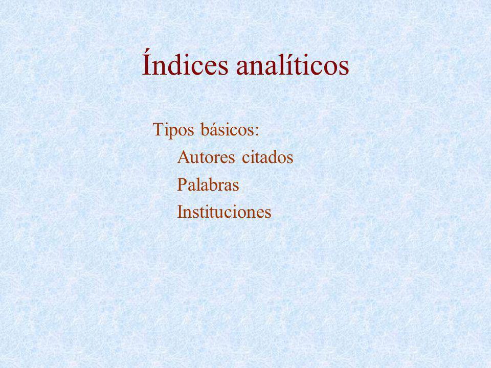 Índices analíticos Tipos básicos: Autores citados Palabras Instituciones