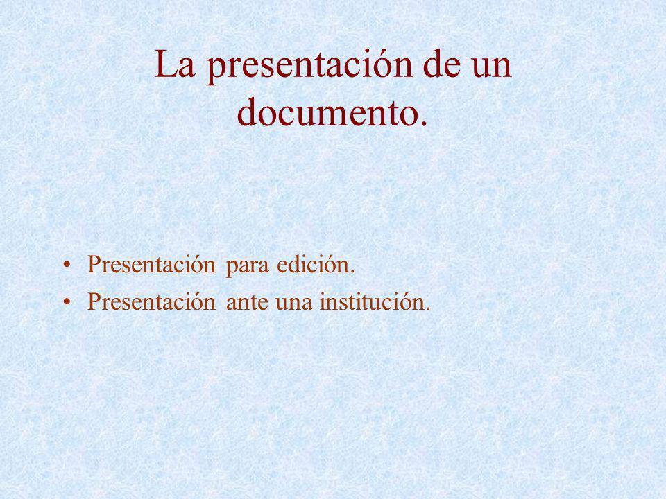 La presentación de un documento. Presentación para edición. Presentación ante una institución.