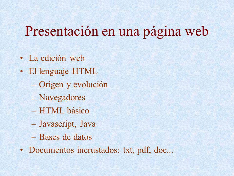 Presentación en una página web La edición web El lenguaje HTML –Origen y evolución –Navegadores –HTML básico –Javascript, Java –Bases de datos Documen