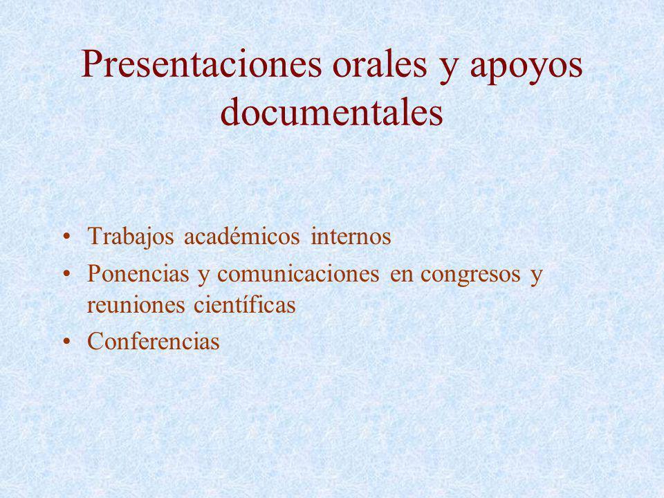 Presentaciones orales y apoyos documentales Trabajos académicos internos Ponencias y comunicaciones en congresos y reuniones científicas Conferencias