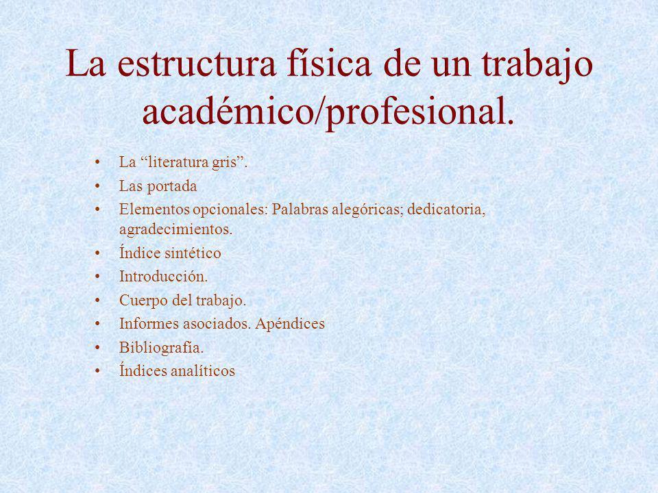 La estructura física de un trabajo académico/profesional. La literatura gris. Las portada Elementos opcionales: Palabras alegóricas; dedicatoria, agra