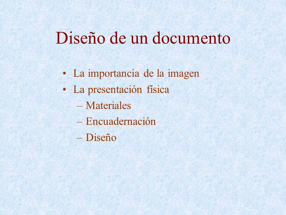 Diseño de un documento La importancia de la imagen La presentación física –Materiales –Encuadernación –Diseño