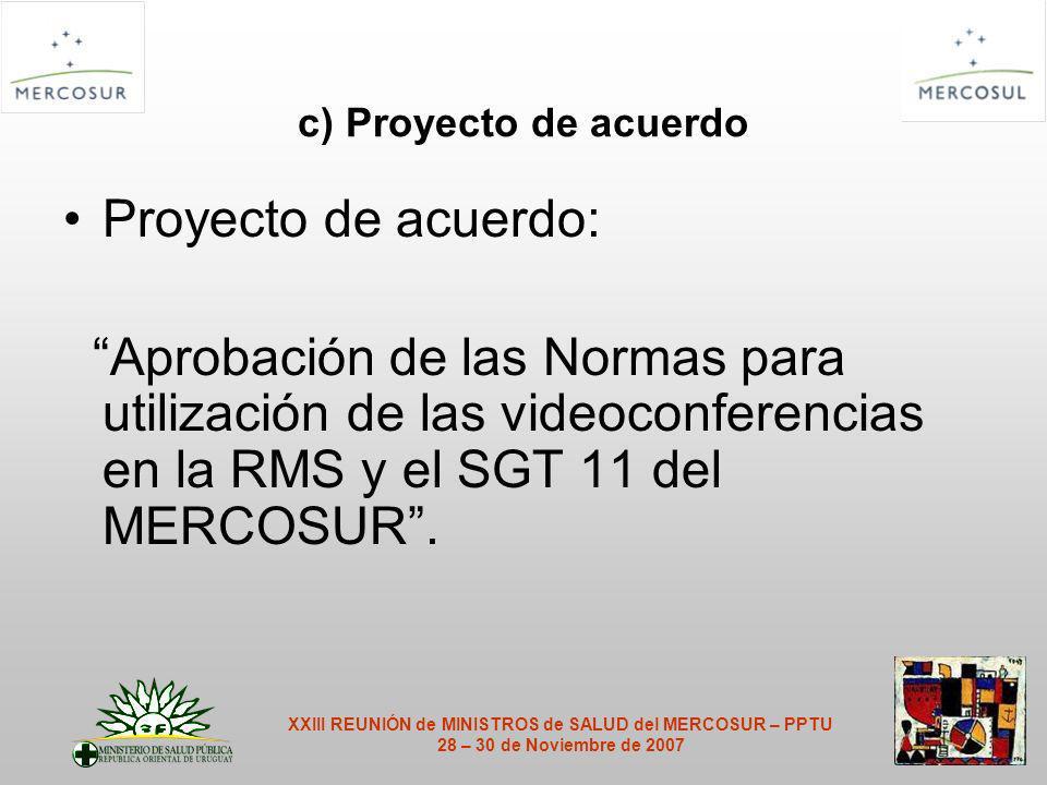 c) Proyecto de acuerdo Proyecto de acuerdo: Aprobación de las Normas para utilización de las videoconferencias en la RMS y el SGT 11 del MERCOSUR.