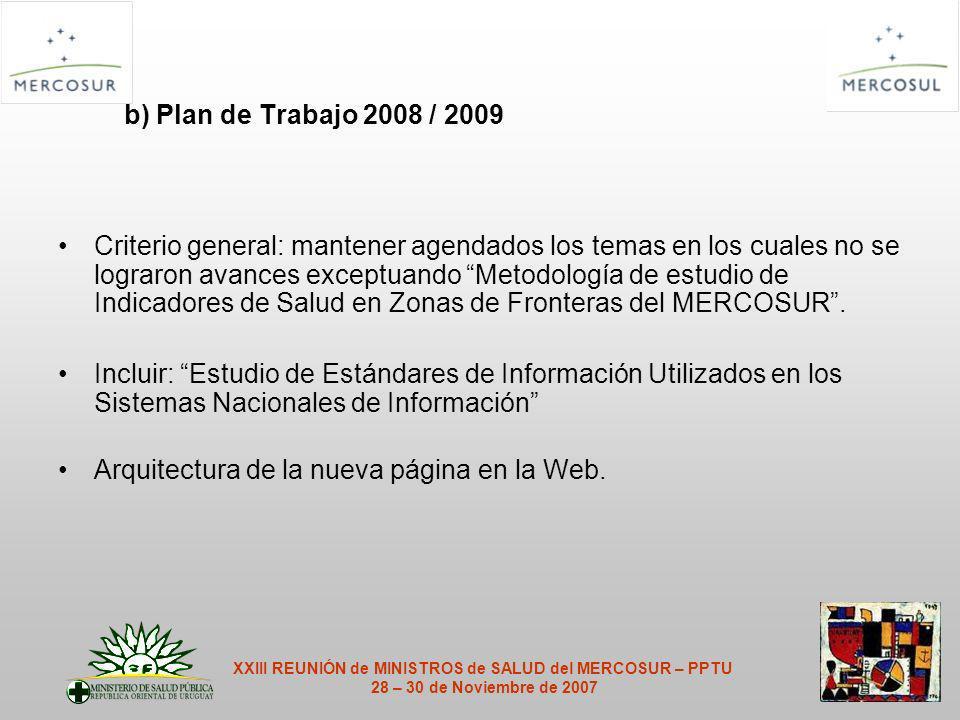 b) Plan de Trabajo 2008 / 2009 Criterio general: mantener agendados los temas en los cuales no se lograron avances exceptuando Metodología de estudio de Indicadores de Salud en Zonas de Fronteras del MERCOSUR.