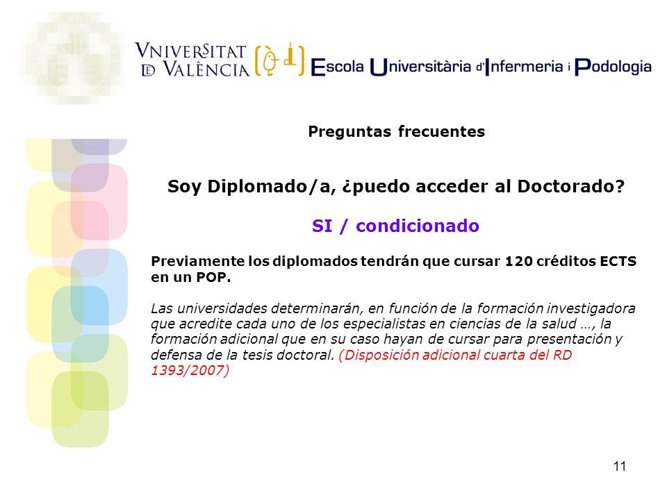 11 Preguntas frecuentes Soy Diplomado/a, ¿puedo acceder al Doctorado? SI / condicionado Previamente los diplomados tendrán que cursar 120 créditos ECT