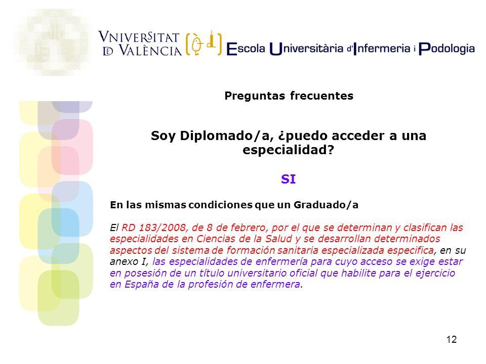12 Preguntas frecuentes Soy Diplomado/a, ¿puedo acceder a una especialidad? SI En las mismas condiciones que un Graduado/a El RD 183/2008, de 8 de feb