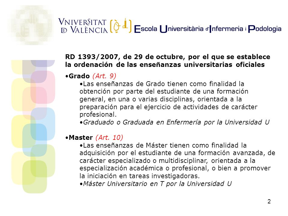 2 RD 1393/2007, de 29 de octubre, por el que se establece la ordenación de las enseñanzas universitarias oficiales Grado (Art. 9) Las enseñanzas de Gr