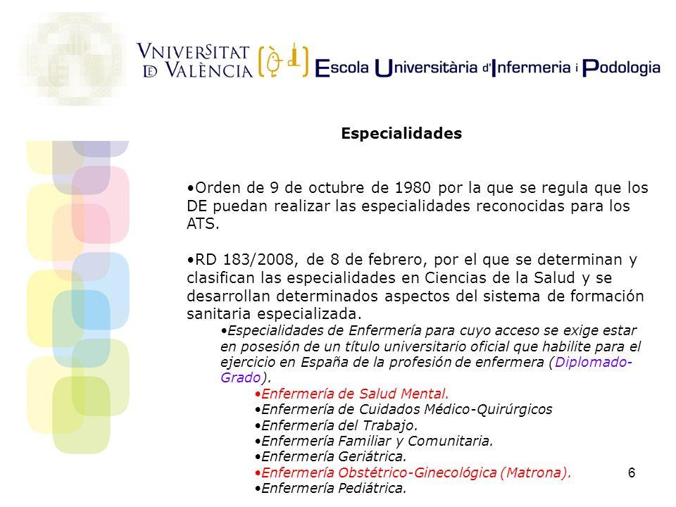 6 Especialidades Orden de 9 de octubre de 1980 por la que se regula que los DE puedan realizar las especialidades reconocidas para los ATS. RD 183/200