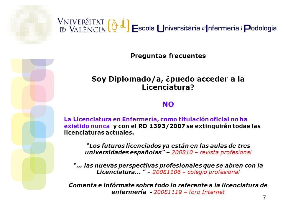 7 Preguntas frecuentes Soy Diplomado/a, ¿puedo acceder a la Licenciatura? NO La Licenciatura en Enfermería, como titulación oficial no ha existido nun
