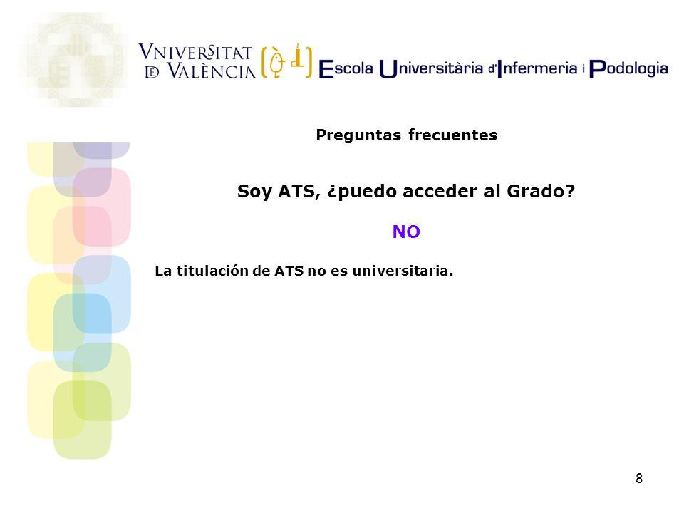 8 Preguntas frecuentes Soy ATS, ¿puedo acceder al Grado? NO La titulación de ATS no es universitaria.