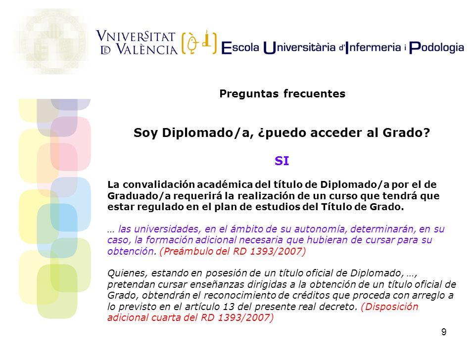 9 Preguntas frecuentes Soy Diplomado/a, ¿puedo acceder al Grado? SI La convalidación académica del título de Diplomado/a por el de Graduado/a requerir