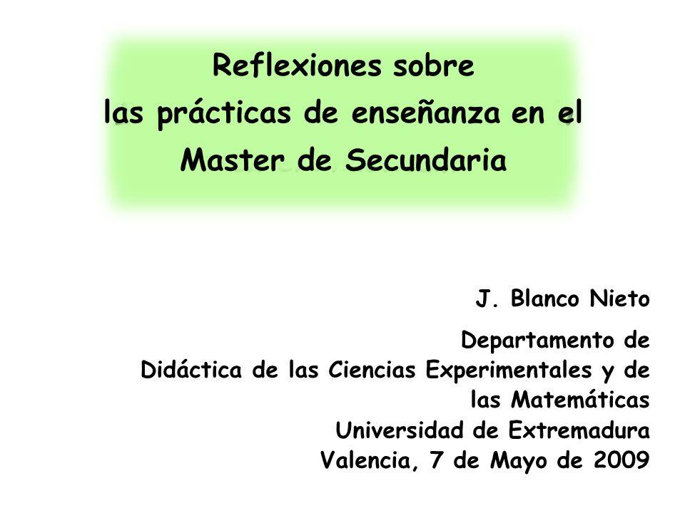 J. Blanco Nieto Departamento de Didáctica de las Ciencias Experimentales y de las Matemáticas Universidad de Extremadura Valencia, 7 de Mayo de 2009 I