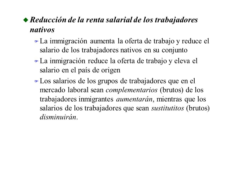 u Reducción de la renta salarial de los trabajadores nativos F La immigración aumenta la oferta de trabajo y reduce el salario de los trabajadores nat