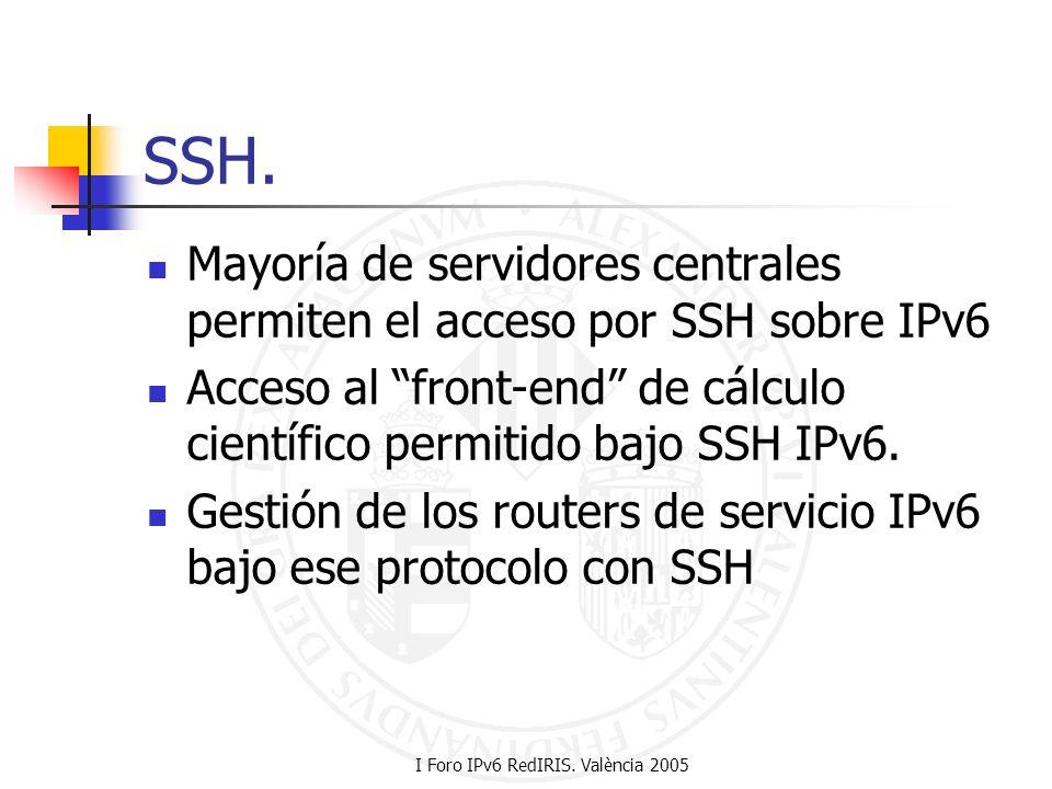 I Foro IPv6 RedIRIS. València 2005 SSH. Mayoría de servidores centrales permiten el acceso por SSH sobre IPv6 Acceso al front-end de cálculo científic