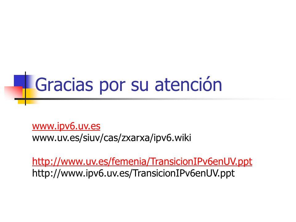Gracias por su atención www.ipv6.uv.es www.uv.es/siuv/cas/zxarxa/ipv6.wiki http://www.uv.es/femenia/TransicionIPv6enUV.ppt http://www.ipv6.uv.es/Trans