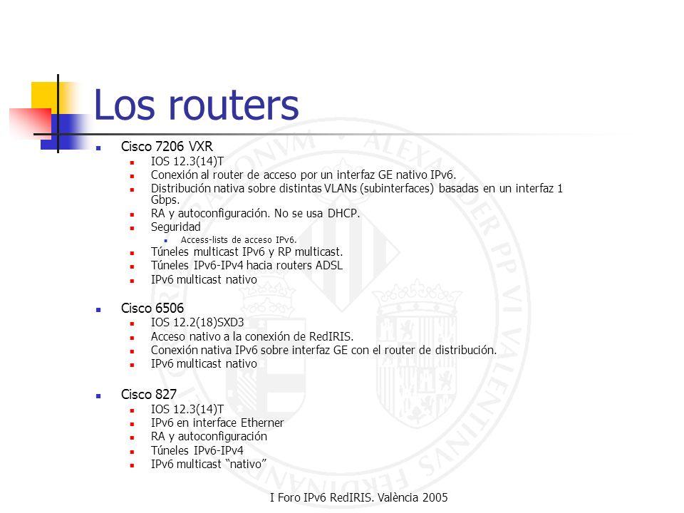 I Foro IPv6 RedIRIS. València 2005 Los routers Cisco 7206 VXR IOS 12.3(14)T Conexión al router de acceso por un interfaz GE nativo IPv6. Distribución