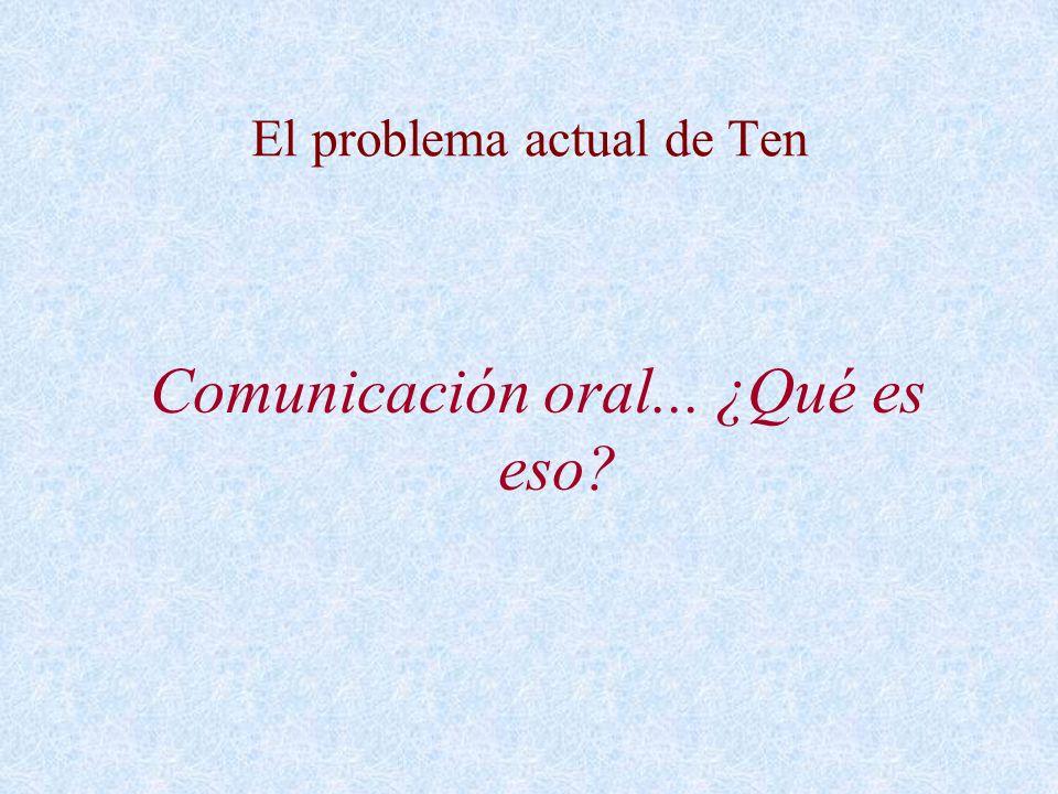 El problema actual de Ten Comunicación oral... ¿Qué es eso?
