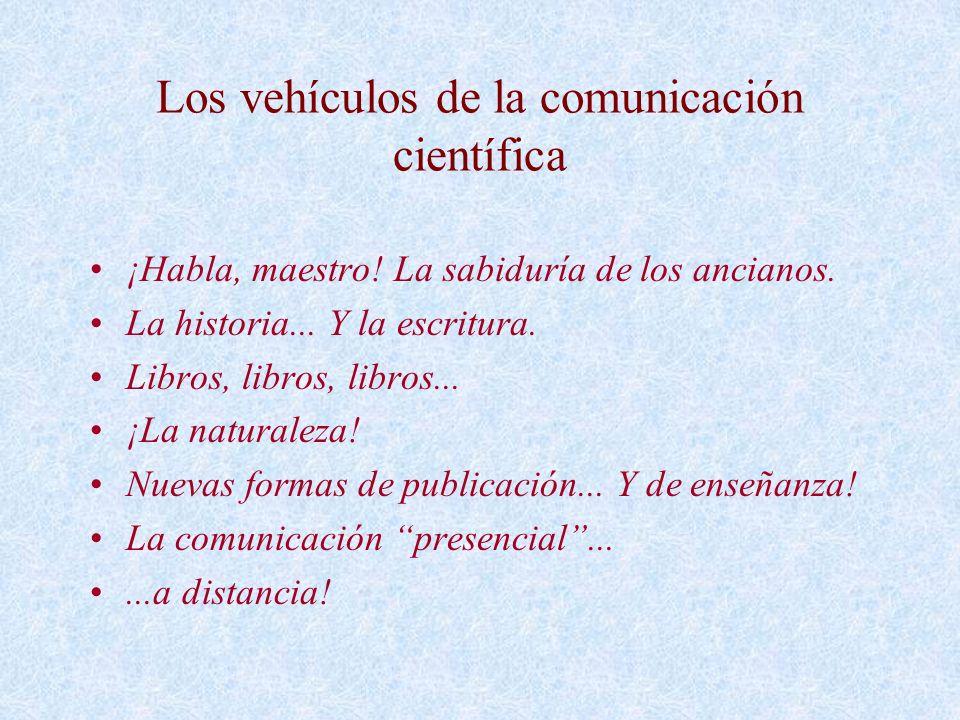 Los vehículos de la comunicación científica ¡Habla, maestro! La sabiduría de los ancianos. La historia... Y la escritura. Libros, libros, libros... ¡L