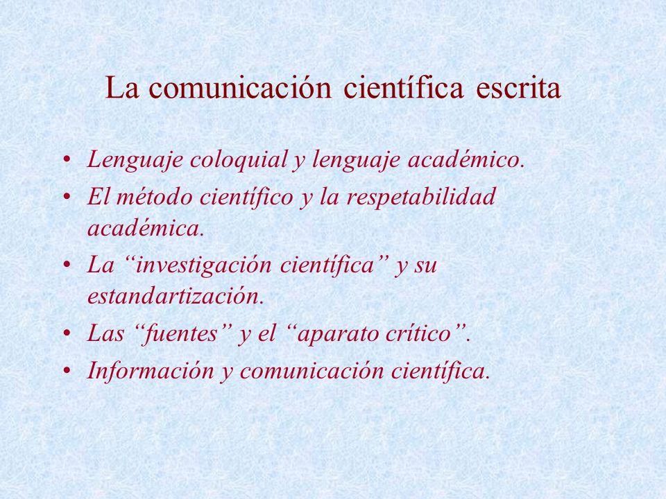 La comunicación científica escrita Lenguaje coloquial y lenguaje académico. El método científico y la respetabilidad académica. La investigación cient