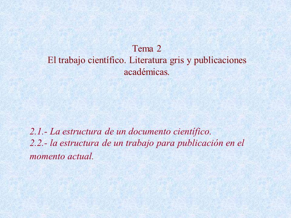 Tema 2 El trabajo científico. Literatura gris y publicaciones académicas. 2.1.- La estructura de un documento científico. 2.2.- la estructura de un tr