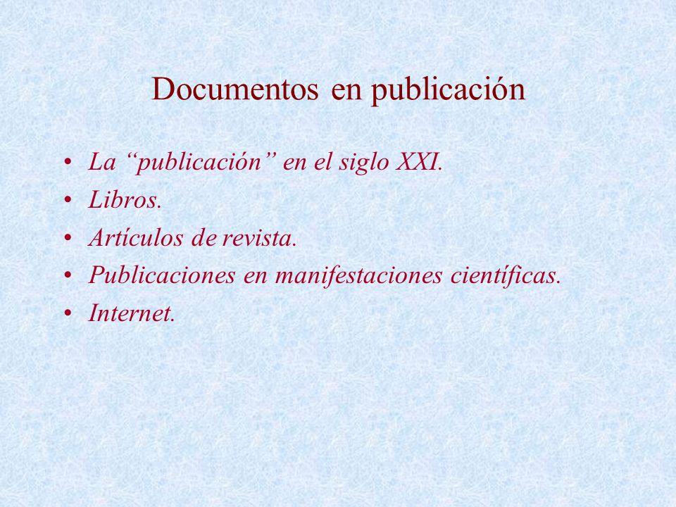 Documentos en publicación La publicación en el siglo XXI. Libros. Artículos de revista. Publicaciones en manifestaciones científicas. Internet.
