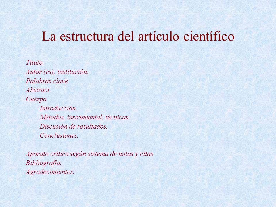 La estructura del artículo científico Título. Autor (es), institución. Palabras clave. Abstract Cuerpo Introducción. Métodos, instrumental, técnicas.