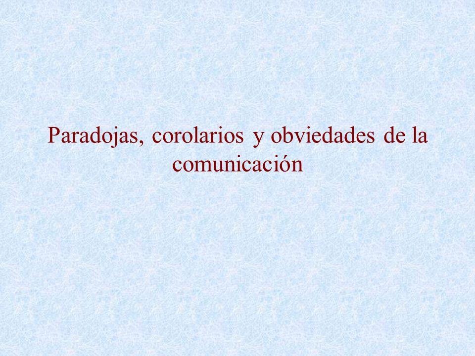 Paradojas, corolarios y obviedades de la comunicación